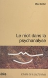 Max Kohn - Le récit dans la psychanalyse.