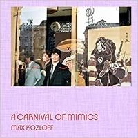 Max Kozloff - A carnival of mimics.