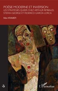 Max Kramer - Poésie moderne et inversion - Les stratégies queer chez Arthur Rimbaud, Stefan George et Frederico García Lorca.