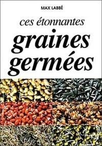 Max Labbé - Ces étonnantes graines germées.
