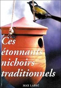 Max Labbé - Etonnants nichoirs traditionnels.