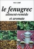 Max Labbé - Le fenugrec aliment-remède et aromate.