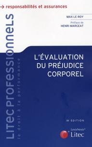 Max Le Roy - L'évaluation du préjudice corporel - Expertises - Principes - Indemnités.