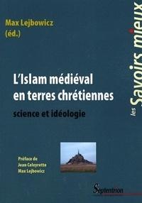 Max Lejbowicz - L'islam médiéval en terres chrétiennes - Science et idéologie.
