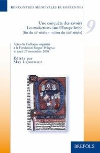 Max Lejbowicz - Une conquête des savoirs - Les traductions dans l'Europe latine (fin du XIe siècle-milieu du XIIIe siècle).