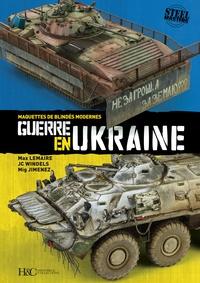 Max Lemaire et JC Windels - Guerre en Ukraine - Maquettes de blindés modernes.