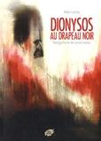 Max Leroy - Dionysos au drapeau noir - Nietzsche et les anarchistes.