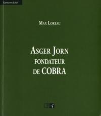 Max Loreau - Asger Jorn, fondateur de Cobra.