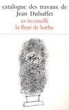 Max Loreau - Catalogue des travaux de Jean Dubuffet - Tome 15, As-tu cueilli la fleur de barbe.