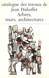 Max Loreau - Catalogue des travaux de Jean Dubuffet - Tome 25, Arbres, murs, architectures.