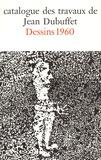 Max Loreau - Catalogue des travaux de Jean Dubuffet - Tome 18, Dessins 1960.