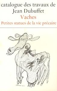 Max Loreau - Catalogue des travaux de Jean Dubuffet - Tome 10, Vaches, petites statues de la vie précaire.