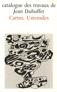 Max Loreau - Catalogue des travaux de Jean Dubuffet - Tome 22, Cartes, ustensiles.