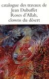 Max Loreau - Catalogue des travaux de Jean Dubuffet - Tome 4, Roses d'Allah, clowns du désert.