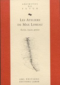 Max Loreau - Les Ateliers de Max Loreau - Ecrire, tracer, penser.