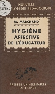 Max Marchand et Louis Bourgey - Hygiène affective de l'éducateur d'après la notion de couple de l'éducateur et de l'élève considérés dans leurs relations concrètes.