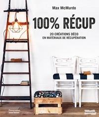 Max McMurdo - 100% récup - 20 créations  déco en matériaux de récupération.