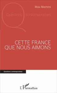 Max Memmi - Cette France que nous aimons.