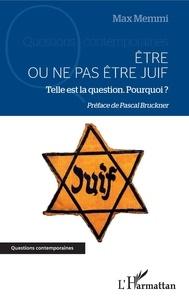 Max Memmi - Etre ou ne pas être juif - Telle est la question, Pourquoi ?.