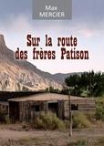 Max Mercier - Sur la route des frères Patison - Roman d'aventures.