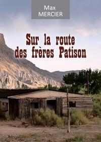 Max Mercier - Sur la route des frères Patison.