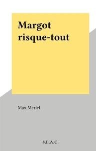 Max Meriel - Margot risque-tout.