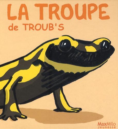 Max Milo Jeunesse - La troupe de Troub's.