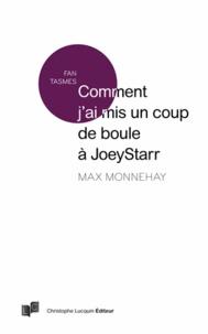 Max Monnehay - Comment j'ai mis un coup de boule à JoeyStarr.