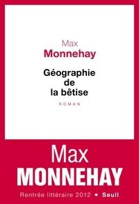 Max Monnehay - Géographie de la bêtise.