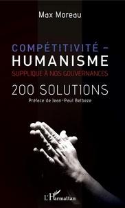 Max Moreau - Compétitivité - Humanisme - Supplique à nos gouvernances - 200 solutions.