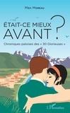 """Max Moreau - Etait-ce mieux avant ? - Chroniques paloises des """"30 Glorieuses""""."""
