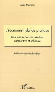 Max Moreau - L'économie hybride pratique - Pour une économie créative, compétitive et solidaire.