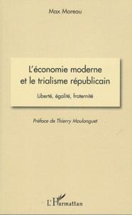 Max Moreau - L'économie moderne et le trialisme républicain - Liberté, égalité, fraternité.