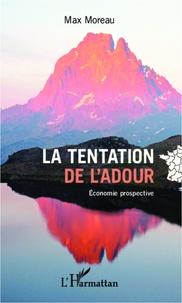 Max Moreau - La tentation de l'Adour - Economie prospective.