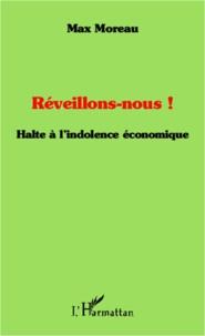Max Moreau - Réveillons-nous ! - Halte à l'indolence économique.