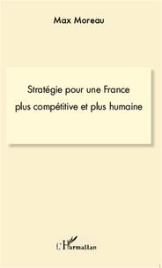 Max Moreau - Stratégie pour une France plus compétitive et plus humaine.