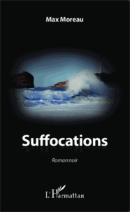 Max Moreau - Suffocations - Roman noir.