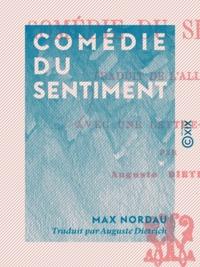 Max Nordau et Auguste Dietrich - Comédie du sentiment.