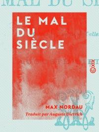 Max Nordau et Auguste Dietrich - Le Mal du siècle.