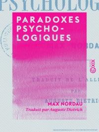 Max Nordau et Auguste Dietrich - Paradoxes psychologiques.