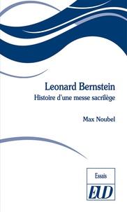 Max Noubel - Leonard Bernstein - Histoire d'une messe sacrilège.