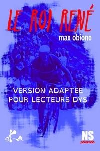 Max Obione - Le Roi René - adapté aux lecteurs dys.