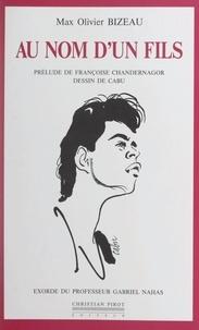 Max Olivier Bizeau et Renée Alquier - Au nom d'un fils.