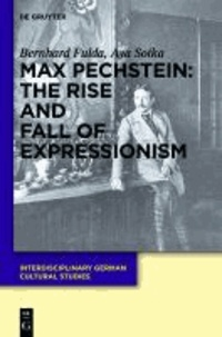 Max Pechstein: The Rise and Fall of Expressionism.