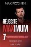 Max Piccinini - Réussite maximum - 7 étapes pour transformer vos rêves en réalité.