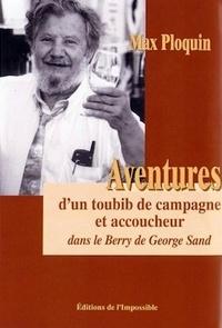 Max Ploquin - Aventures d'un toubib de campagne et d'un accoucheur dans le Berry de George Sand.