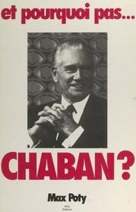 Max Poty et Henri Amouroux - Et pourquoi pas... Chaban ?.