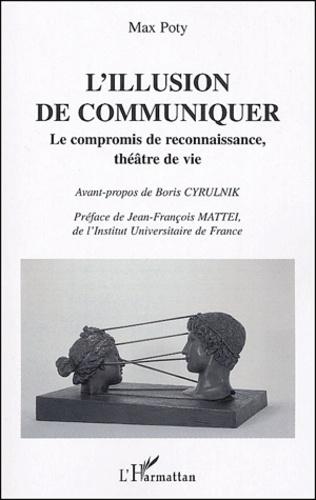 Max Poty - L'illusion de communiquer - Le compromis de reconnaissance, théâtre de vie.