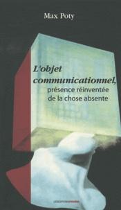 Max Poty - L'objet communicationnel, présence réinventée de la chose absente.