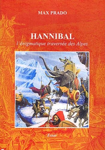 Max Prado - Hannibal - L'énigmatique traversée des Alpes.